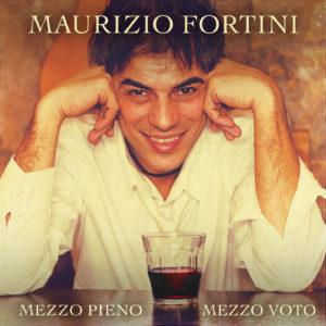 Esce l'album Mezzo Pieno, Mezzo Voto di Maurizio Fortini sulle canzoni romane: un progetto discografico nato dalla volontà di riscoprire i valori e le tradizioni della canzone romana