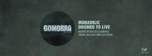 Direttamente dalla colonna sonora di Gomorra La serie, in vendita dal 17 Maggio Mokadelic - Doomed to Live Remixes per l'etichetta Crosstown Rebels con i remix di davide Squillace, Daniele Baldelli e Dionigi, Lele Sacchi.
